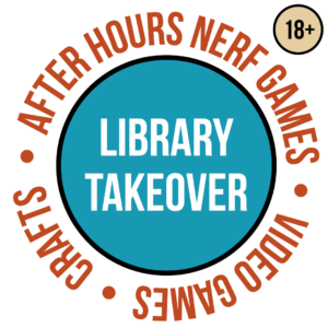 Library Takeover for Ages 18 and older. After hours nerf games, video games, crafts.
