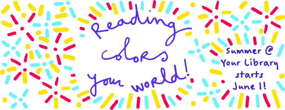 Summer @ Your Library Starts June 1 - Reading Colors Your World!